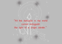 """""""All the darkness in the world cannot extinguish the light of a single candle."""" ― Francis of Assisi, The Little Flowers of St. Francis of Assisi"""